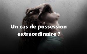 Un cas de possession extraordinaire ?