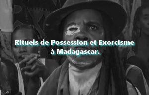 Rituels de Possession et Exorcisme à Madagascar