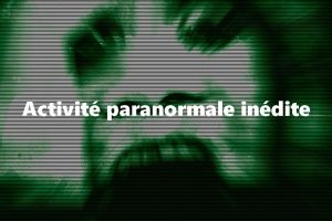 Activité paranormale inédite.