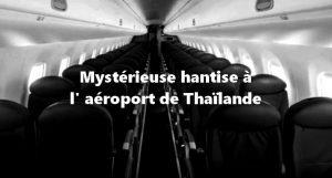 Mystérieuse hantise à l' aéroport de Thaïlande.