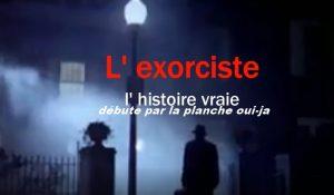 L' exorciste , l' histoire vraie débute par la ouija