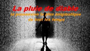La pluie du diable.
