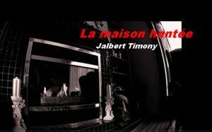 La maison hantée Jalbert Timony