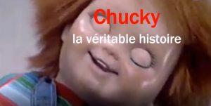 Chucky , la véritable histoire.