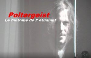 Poltergeist, le fantôme de l' étudiant.
